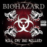 Слова cкачать трека Kill or Be Killed музыканта Biohazard